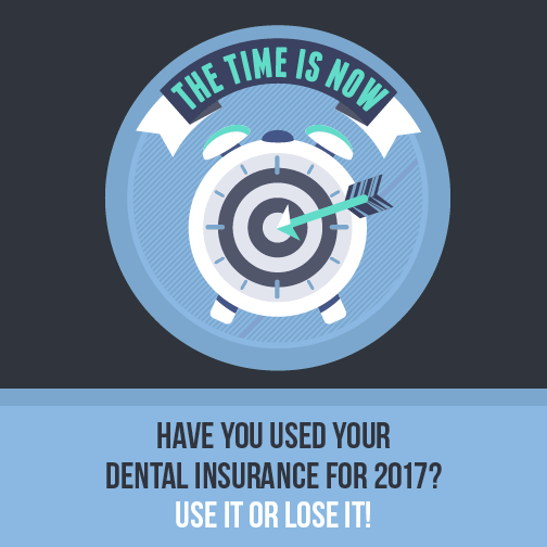 Have you used your dental insurance for 2017? Use it or lose it!