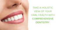 Take a holistic view of your dental health with comprehensive dentistry